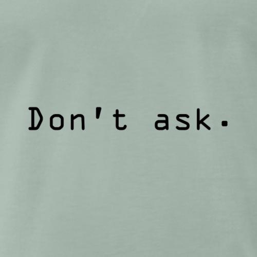 Don't ask. - Premium T-skjorte for menn