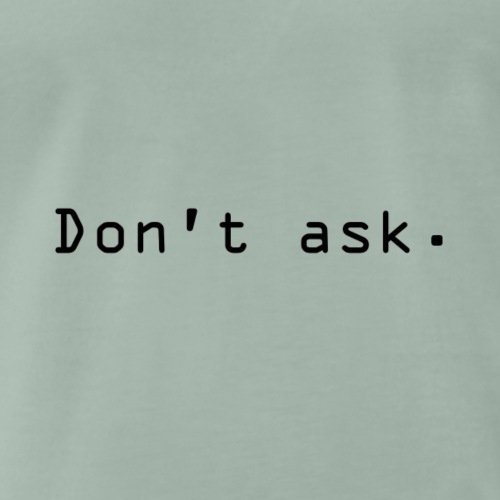 Don't ask. - Premium T-skjorte for menn