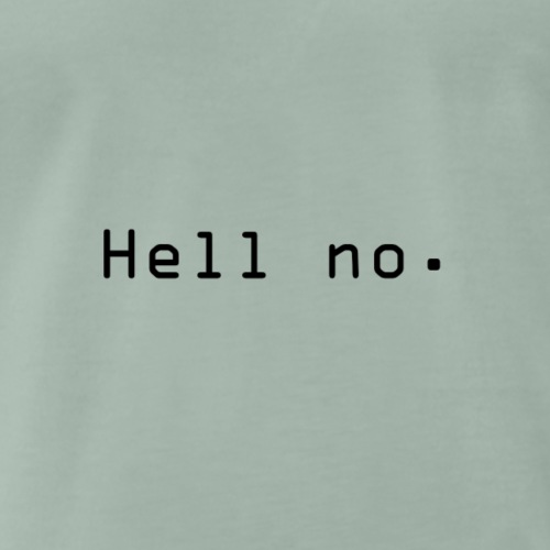 Hell no - Premium T-skjorte for menn