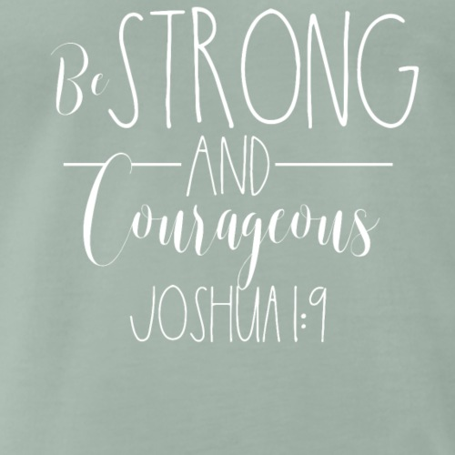 Be Strong and Courageous - Joshua 1;9 - Männer Premium T-Shirt