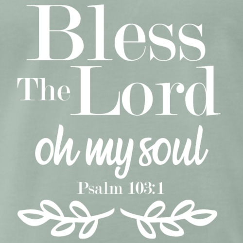 Bless the Lord oh my Soul - Psalm 103;1 - Männer Premium T-Shirt