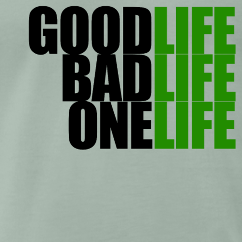 Good Life, Bad Life, One Life - Men's Premium T-Shirt