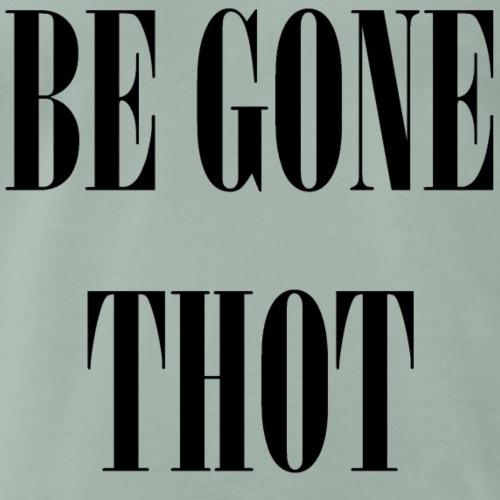 Be gone THOT black - Men's Premium T-Shirt