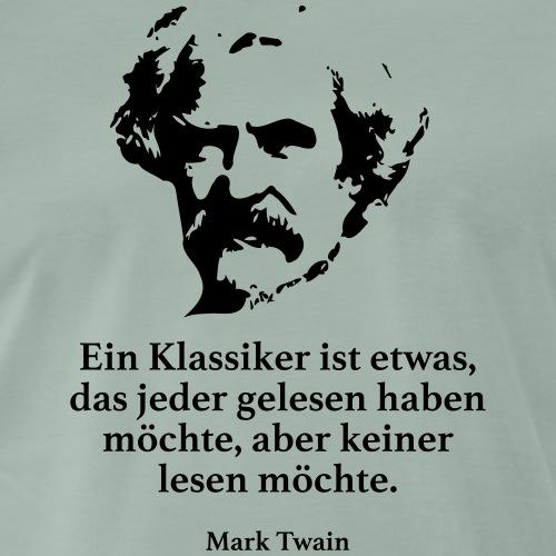 Twain: Ein Klassiker ist etwas, das jeder gelesen - Männer Premium T-Shirt