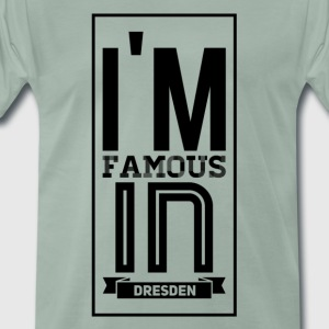 im famous in Dresden - Men's Premium T-Shirt