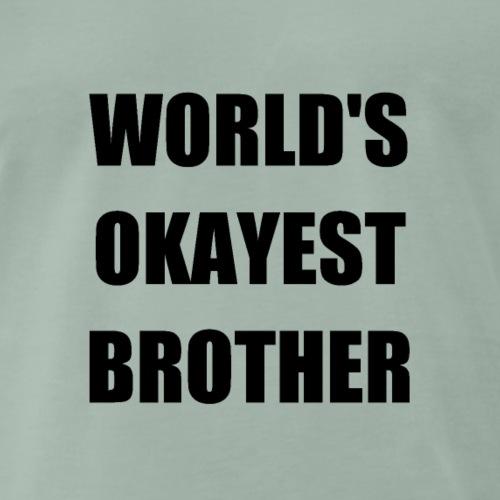 Okayster Bruder witzig lustig Geschenk Geschwister - Männer Premium T-Shirt