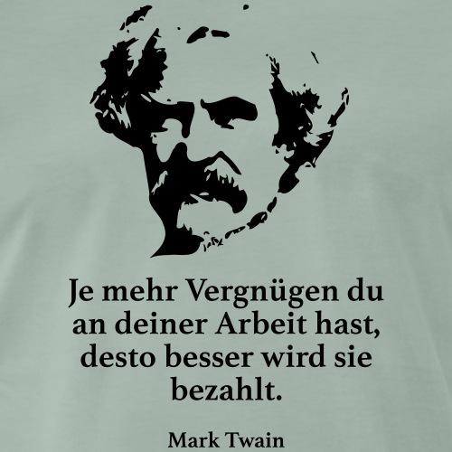 Twain: Je mehr Vergnügen du an deiner Arbeit hast - Männer Premium T-Shirt