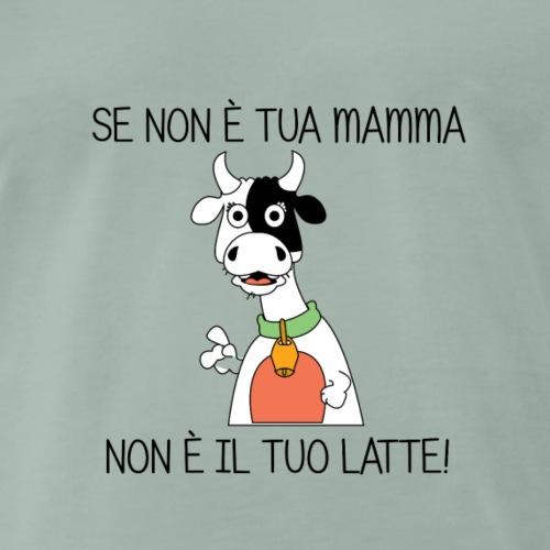 NON E IL TUO LATTE - Camiseta premium hombre