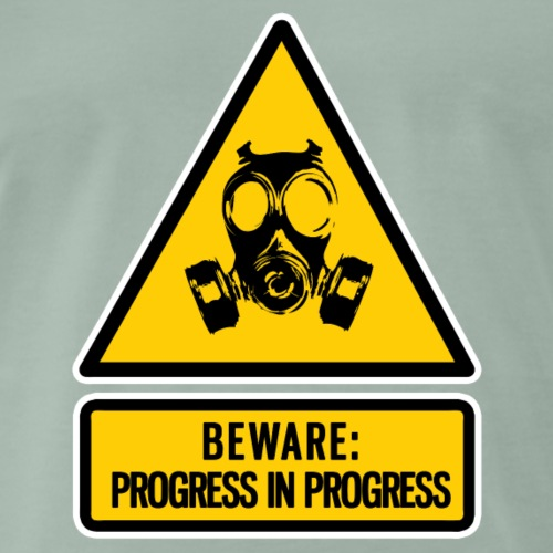 beware: progress in progress - Men's Premium T-Shirt