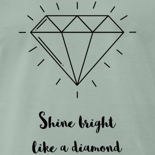 Shine like a diamond. Strahle wie ein Diamant. - Männer Premium T-Shirt