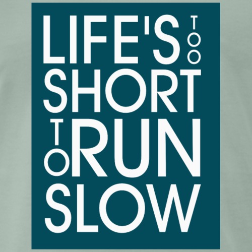 Lifes too long to run slow - Männer Premium T-Shirt