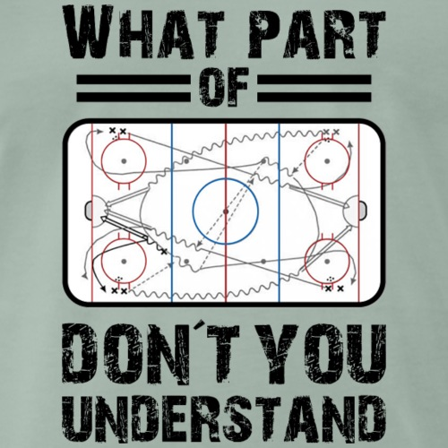 What part of ice hockey don´t you understand? - Männer Premium T-Shirt
