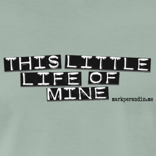 This Little Life Of Mine Logo 1 - Men's Premium T-Shirt
