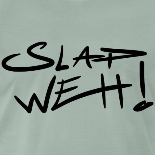 Slap Weh! - Männer Premium T-Shirt