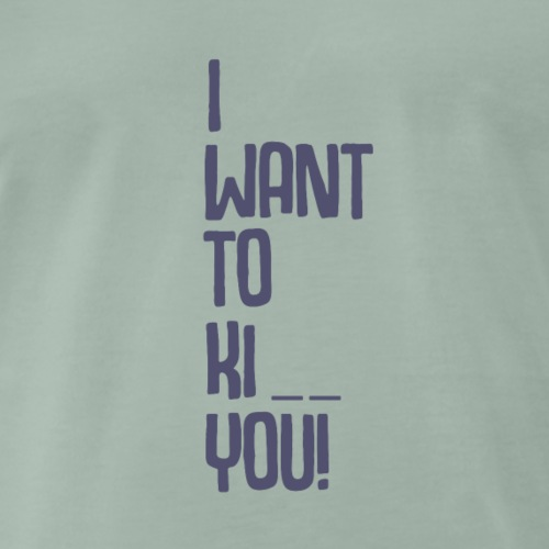 I want to Kiss or Kill - Männer Premium T-Shirt