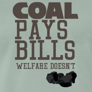 Bergbau: Coal pays bills, welfare doesn´t - Männer Premium T-Shirt