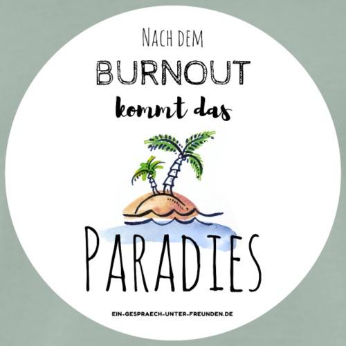 Nach dem Burnout kommt das Paradies - Männer Premium T-Shirt