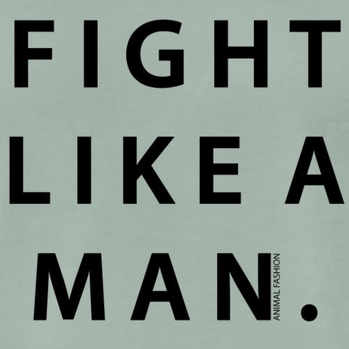 Fight Like A Man | Animal Fashion - Männer Premium T-Shirt