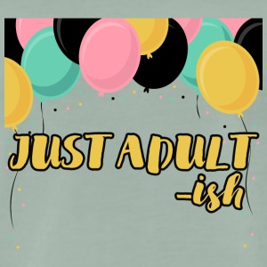 18th Birthday: Just Adult-ish - Mannen Premium T-shirt