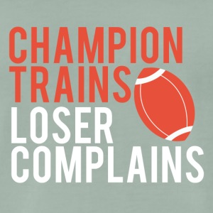 Football: Champion Trains. Loser complains. - Men's Premium T-Shirt