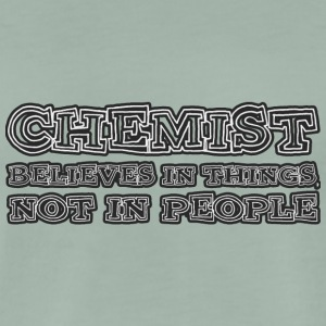 Chemist / Chemistry: Chemist believes in things, not - Men's Premium T-Shirt