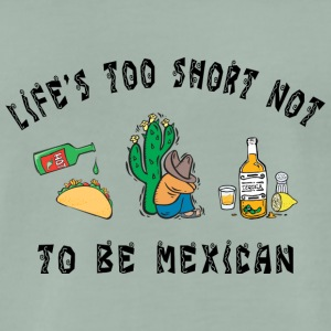 Mexicaanse leven is te Kort Not To Be Mexican - Mannen Premium T-shirt