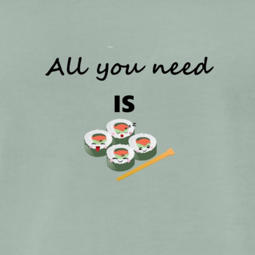 All you need is sushi - Men's Premium T-Shirt