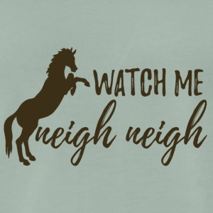 Häst / Farm: Watch Me Neigh Neigh. - Premium-T-shirt herr