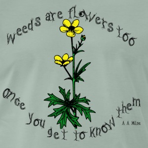 Weeds are flowers too - Men's Premium T-Shirt