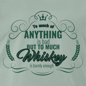 Whiskey - To much of Anything is bad ... - Men's Premium T-Shirt
