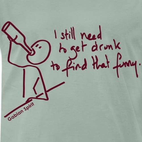 I still need... - T-shirt Premium Homme