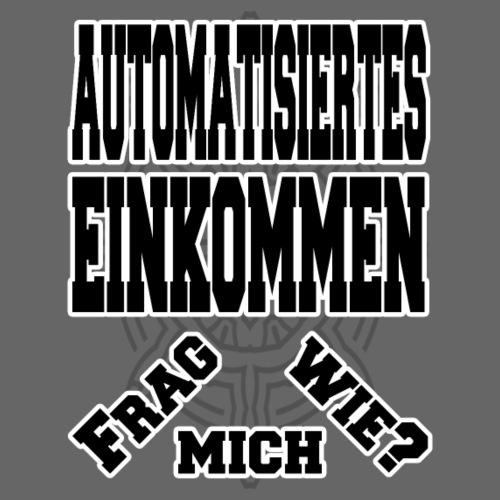 Automatisiertes Einkommen frag mich wie? - Männer Premium T-Shirt