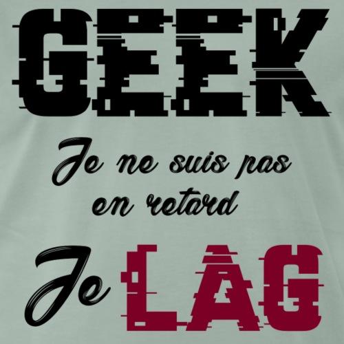 GEEK JE LAG - T-shirt Premium Homme