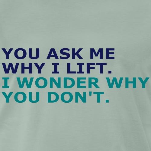 Ask me why i Lift, Training, Fitness, Crossfit, - Männer Premium T-Shirt