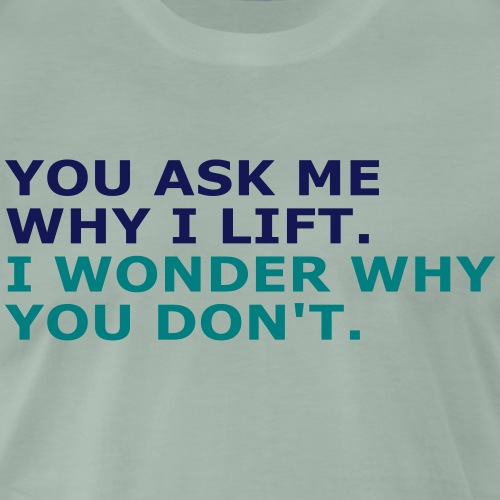 Ask me why i Lift, Training, Fitness, Crossfit, - Männer Premium T-Shirt