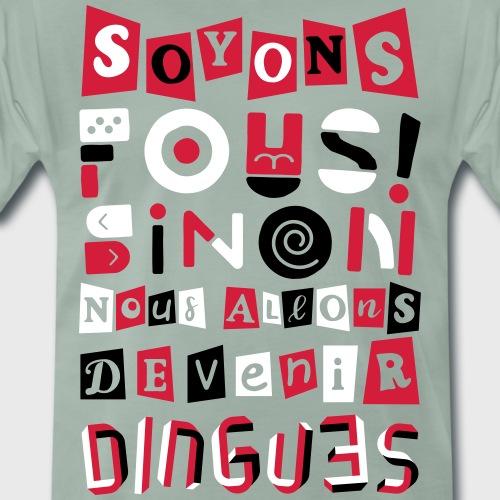 Soyons fous - T-shirt Premium Homme