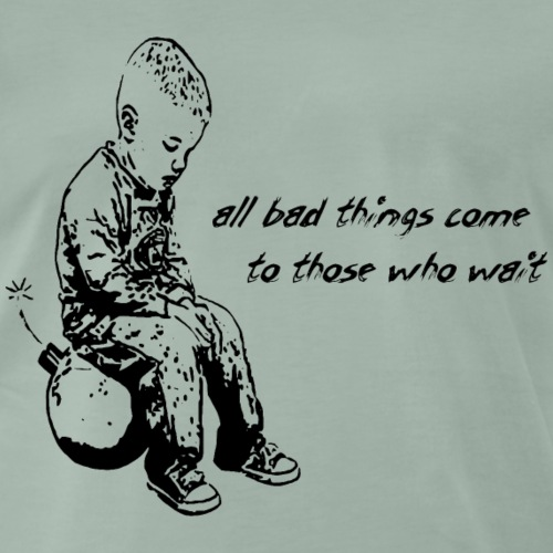 all bad things come to those who wait - Männer Premium T-Shirt