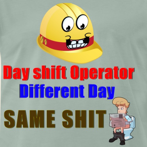 Day shift Operator Different Day Same Shit - Men's Premium T-Shirt