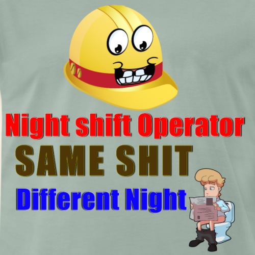 Nightshift Operator Same Shit Different Night - Men's Premium T-Shirt