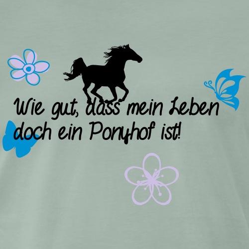 Wie gut, dass mein Leben doch ein Ponyhof ist. - Männer Premium T-Shirt