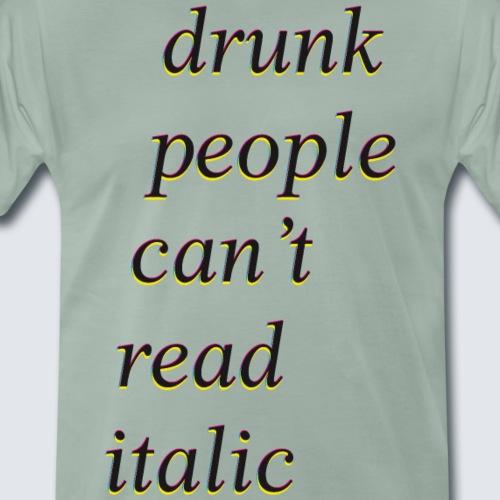 drunk people cant read italic - Männer Premium T-Shirt