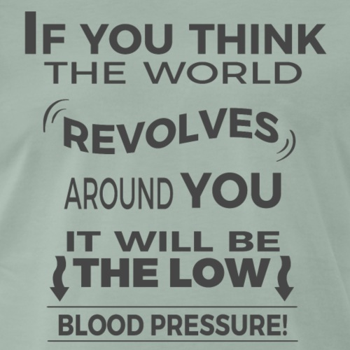 Die Welt dreht sich nur um Dich! | Lustiger Spruch