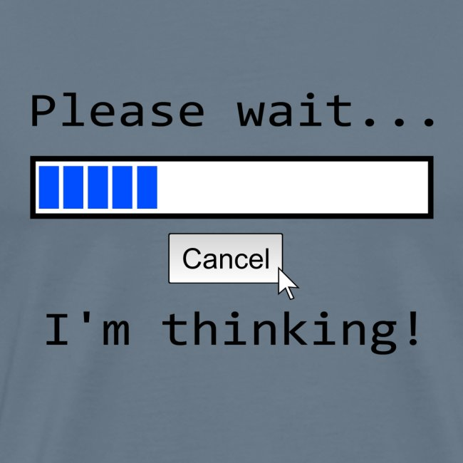 Please wait I m thinking!