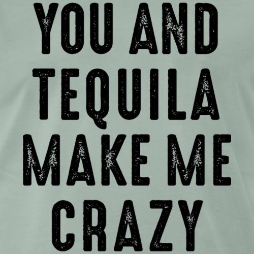 you and tequila make me crazy verrückt love Party - Men's Premium T-Shirt