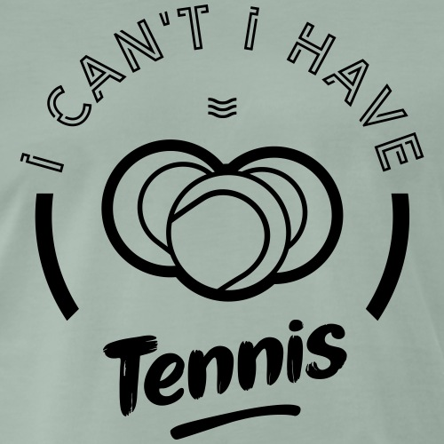 I can t i have tennis - T-shirt Premium Homme