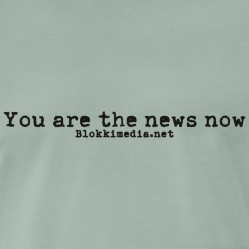 You are the news now / Blokkimedia - Miesten premium t-paita