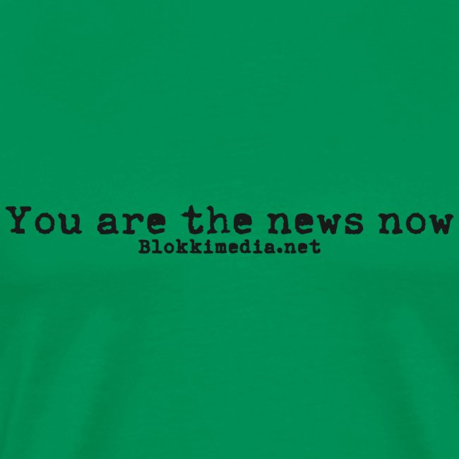 You are the news now / Blokkimedia