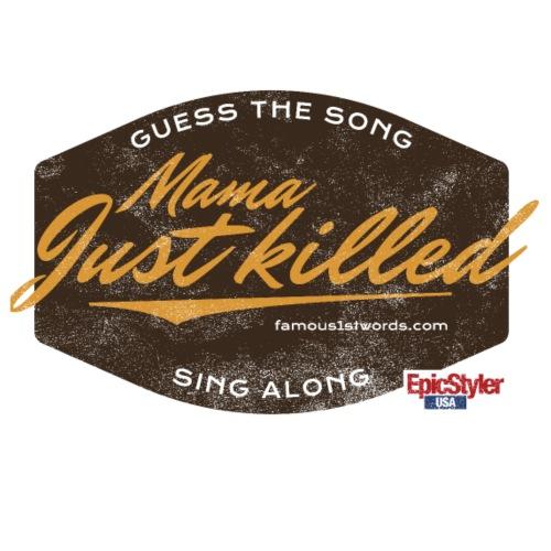 Mama, Just Killed