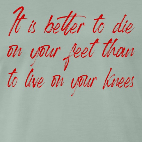 It is better to die on your feet - Männer Premium T-Shirt