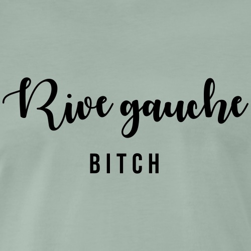 Rive gauche bitch - T-shirt Premium Homme